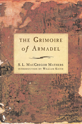 The Grimoire of Armadel - Mathers, S L MacGregor (Editor), and Keith, William (Introduction by)