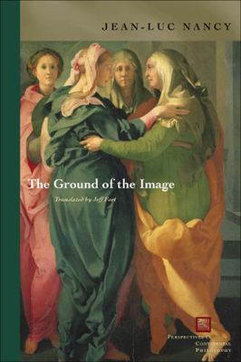 The Ground of the Image - Nancy, Jean-Luc