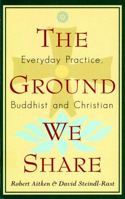 The Ground We Share: Everyday Practice, Buddhist and Christian - Aitkin, R