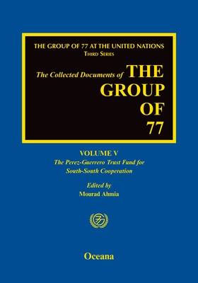 The Group of 77 at the United Nations: Volume V: The Perez-Guerrero Trust Fund for South-South Cooperation (Pgtf) - Ahmia, Mourad (Editor)