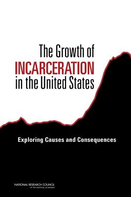 The Growth of Incarceration in the United States: Exploring Causes and Consequences - National Research Council, and Division of Behavioral and Social Sciences and Education, and Committee on Law and Justice