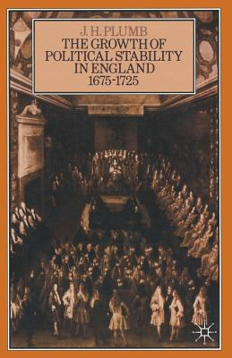The Growth of Political Stability in England 1675 1725 - Plumb, J H