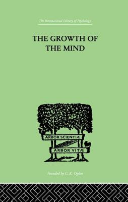 The Growth of the Mind: An Introduction to Child-Psychology - Koffka, Kurt