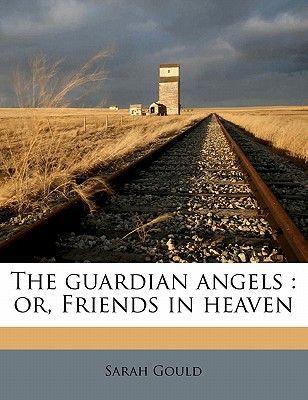 The Guardian Angels: Or Friends in Heaven (1856) - Gould, Sarah