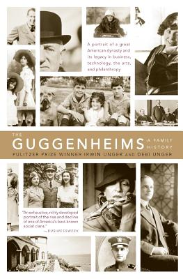 The Guggenheims: A Family History - Unger, Debi, and Unger, Irwin