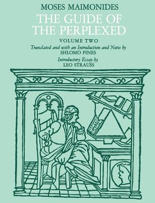 The Guide of the Perplexed, Volume 2 - Maimonides, Moses, and Maimonides, and Strauss, Leo (Illustrator)