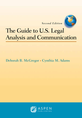 The Guide to U.S. Legal Analysis and Communication - McGregor, Deborah B, and Adams, Cynthia M