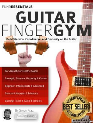 The Guitar Finger-Gym: Build Stamina, Coordination, Dexterity and Speed on the Guitar - Pratt, Simon
