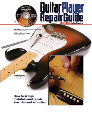 The Guitar Player Repair Guide: How to Set Up, Maintain and Repair Electrics and Acoustics - Erlewine, Dan
