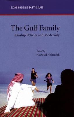 The Gulf Family: Kinship Policies and Modernity - Alsharekh, Alanoud (Editor)