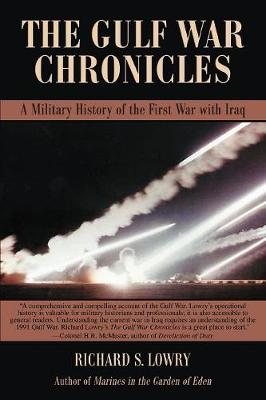 The Gulf War Chronicles: A Military History of the First War with Iraq - Lowry, Richard S