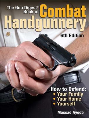 The Gun Digest Book of Combat Handgunnery - Ayoob, Massad