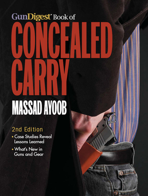The Gun Digest Book of Concealed Carry - Ayoob, Massad