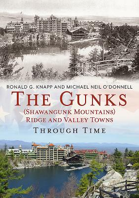 The Gunks (Shawangunk Mountains) Ridge and Valley Towns Through Time - Knapp, Ronald G, and O'Donnell, Michael Neil