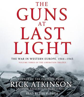 The Guns at Last Light: The War in Western Europe, 1944-1945 - Atkinson, Rick (Read by)