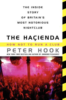 The Hacienda: How Not to Run a Club - Hook, Peter