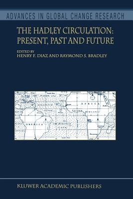 The Hadley Circulation: Present, Past and Future - Diaz, Henry F. (Editor), and Bradley, Raymond S. (Editor)