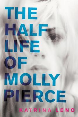 The Half Life of Molly Pierce - Leno, Katrina