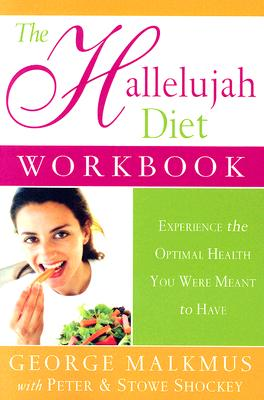 The Hallelujah Diet Workbook: Experience the Optimal Health You Were Meant to Have - Malkmus, George H, and Shockey, Stowe D, and Shockey, Peter