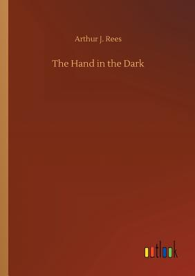 The Hand in the Dark - Rees, Arthur J
