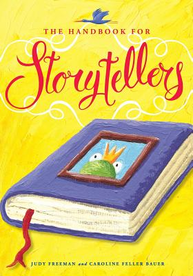 The Handbook for Storytellers - Freeman, Judy, and Bauer, Caroline Feller