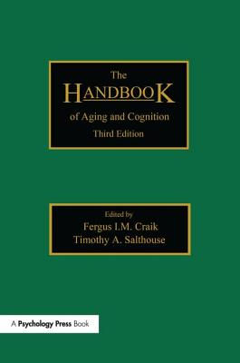 The Handbook of Aging and Cognition - Craik, Fergus I. M. (Editor), and Salthouse, Timothy A. (Editor)