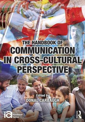The Handbook of Communication in Cross-cultural Perspective - Carbaugh, Donal (Editor)