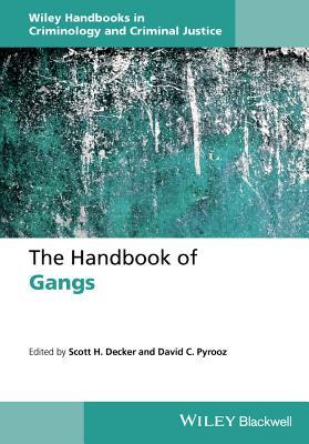 The Handbook of Gangs - Decker, Scott H. (Editor), and Pyrooz, David C. (Editor)