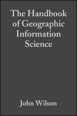 The Handbook of Geographic Information Science - Wilson, John P (Editor), and Fotheringham, A Stewart (Editor)
