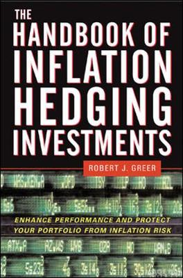 The Handbook of Inflation Hedging Investments: Enhance Performance and Protect Your Portfolio from Inflation Risk - Greer, Robert J (Editor)