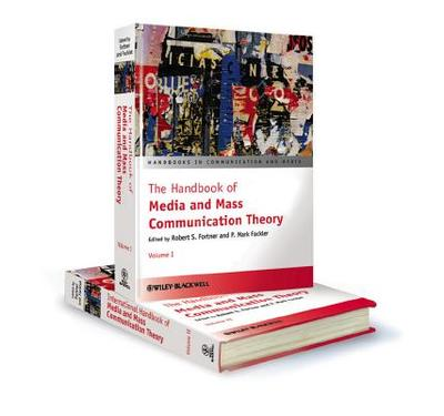 The Handbook of Media and Mass Communication Theory - Fortner, Robert S. (Editor), and Fackler, P. Mark (Editor)