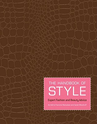 The Handbook of Style: Expert Fashion and Beauty Advice - Maroukian, Francine