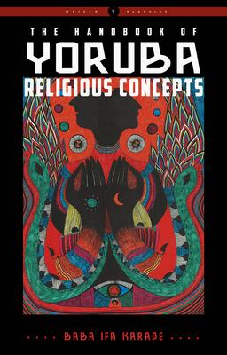 The Handbook of Yoruba Religious Concepts - Karade, Baba Ifa