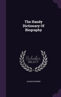 The Handy Dictionary of Biography - Morris, Charles