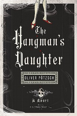 The Hangman's Daughter - Potzsch, Oliver, and Chadeayne, Lee (Translated by)