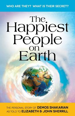 The Happiest People on Earth: The long awaited personal story of Demos Shakarian - Sherrill, John, and Sherrill, Elizabeth