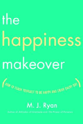 The Happiness Makeover: How to Teach Yourself to Be Happy and Enjoy Every Day - Ryan, M J