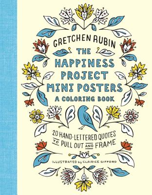The Happiness Project Mini Posters: A Coloring Book: 20 Hand-Lettered Quotes to Pull Out and Frame - Rubin, Gretchen