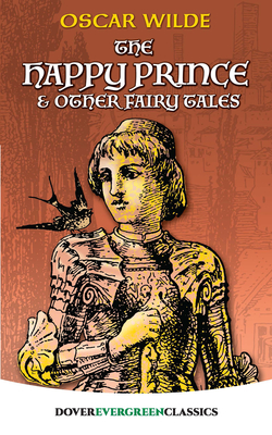 The Happy Prince and Other Fairy Tales - Wilde, Oscar, and Children's Classics