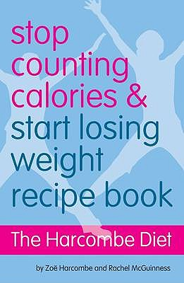 The Harcombe Diet Recipe Book: Stop Counting Calories and Start Losing Weight - Harcombe, Zoe, and McGuinness, Rachel