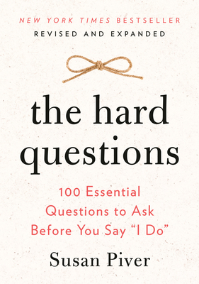 The Hard Questions: 100 Essential Questions to Ask Before You Say I Do - Piver, Susan