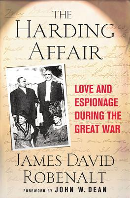 The Harding Affair: Love and Espionage During the Great War - Robenalt, James David, and Dean, John W (Foreword by)