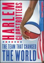 The Harlem Globetrotters: The Team That Changed the World -