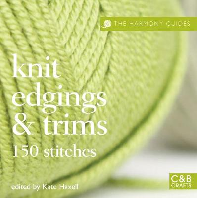 The Harmony Guides: Knit Edgings & Trims: 150 Stitches - Haxell, Kate