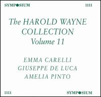 The Harold Wayne Collection, Vol. 11 - Amelia Pinto (soprano); Emma Carelli (soprano); Francesco Cilèa (piano); Giuseppe de Luca (baritone)