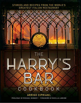 The Harry's Bar Cookbook - Cipriani, Arrigo, and Lawson, Nigella (Foreword by)