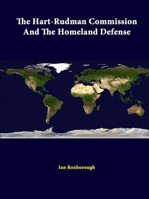 The Hart-Rudman Commission and the Homeland Defense - Institute, Strategic Studies, and Roxborough, Ian