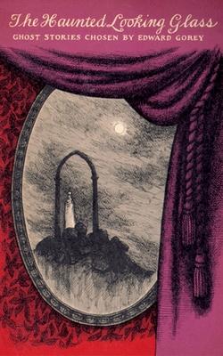 The Haunted Looking Glass - Gorey, Ward, and Gorey, Edward (Illustrator)