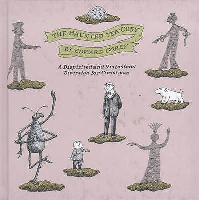 The Haunted Tea-cosy: A Dispirited and Distasteful Diversion for Christmas - Gorey, Edward