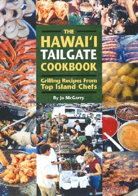 The Hawaii Tailgate Cookbook: Grilling Recipes from Top Island Chefs - McGarry, Jo